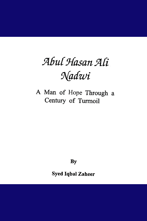 Abul Hasan Ali Nadwi A Man Of Hope Through A Century Of Turmoil