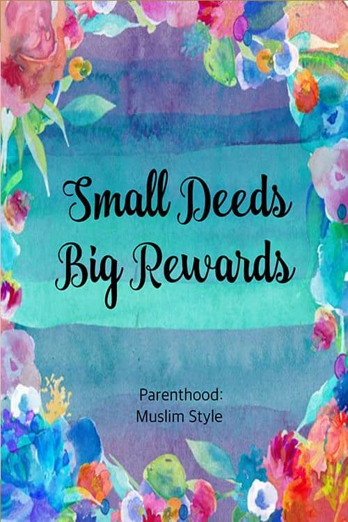 Small Deeds Big Rewards