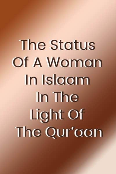The Status Of A Woman In Islaam In The Light Of The Qur'aan