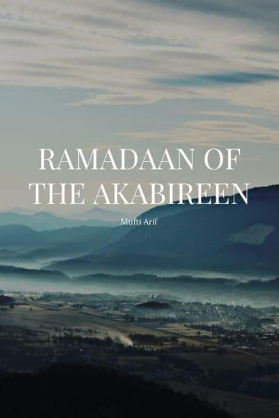 Ramadaan of the Akabireen - Mufti Arif